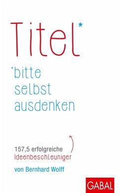 Titel bitte selbst ausdenken (eBook, ePUB) - Wolff, Bernhard