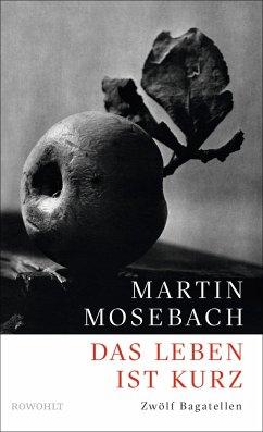 Das Leben ist kurz - Mosebach, Martin