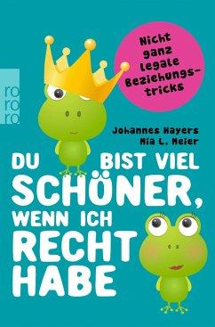 Du bist viel schöner, wenn ich recht habe - Hayers, Johannes; Meier, Mia L.