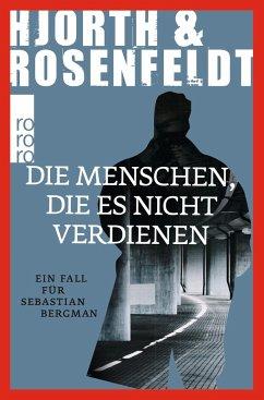 Die Menschen, die es nicht verdienen / Sebastian Bergman Bd.5 - Hjorth, Michael; Rosenfeldt, Hans