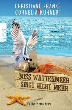 Miss Wattenmeer singt nicht mehr / Ostfriesen-Krimi Bd.3 - Franke, Christiane; Kuhnert, Cornelia