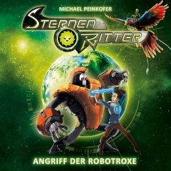 Angriff der Robotroxe / Sternenritter Bd.2 (1 Audio-CD) - Peinkofer, Michael