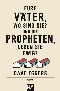 Eure Väter, wo sind sie? Und die Propheten, leben sie ewig? - Eggers, Dave