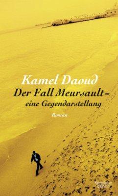 Der Fall Meursault - eine Gegendarstellung - Daoud, Kamel