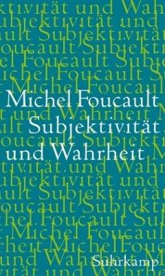 Subjektivität und Wahrheit - Foucault, Michel