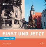 Einst und Jetzt - Angermünde (Band 43)