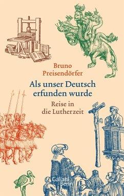 Als unser Deutsch erfunden wurde - Preisendörfer, Bruno