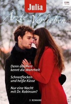 Denn das Herz kennt die Wahrheit & Schneeflocken und heiße Küsse & Nur eine Nacht mit Dr. Robinson? / Julia Ärzte zum Verlieben Bd.81 (eBook, ePUB)