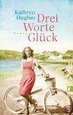Drei Worte Glück (eBook, ePUB)