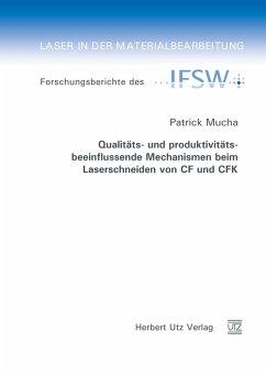 Qualitäts- und produktivitätsbeeinflussende Mechanismen beim Laserschneiden von CF und CFK (eBook, PDF) - Mucha, Patrick