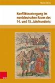 Konfliktaustragung im norddeutschen Raum des 14. und 15. Jahrhunderts (eBook, PDF)
