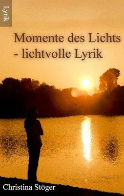 Momente des Lichts (eBook, ePUB) - Stöger, Christina