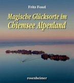 Magische Glücksorte im Chiemsee Alpenland