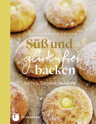 Süß und glutenfrei backen - Frej, Jessica; Blohm, Maria