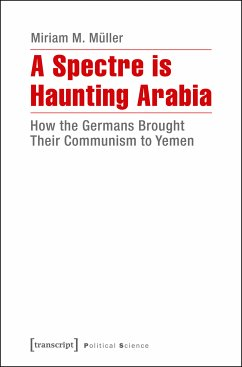 A Spectre is Haunting Arabia (eBook, PDF) - Müller, Miriam M.