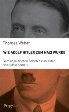 Wie Adolf Hitler zum Nazi wurde - Weber, Thomas