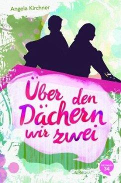 Über den Dächern wir zwei - Kirchner, Angela