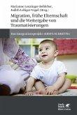 Migration, frühe Elternschaft und die Weitergabe von Traumatisierungen (eBook, ePUB)
