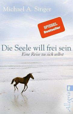 Die Seele will frei sein - Singer, Michael A.