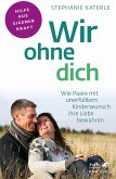 Wir ohne dich - Wie Paare mit unerfülltem Kinderwunsch ihre Liebe bewahren (eBook, PDF)
