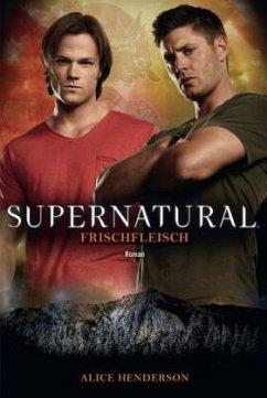 Supernatural: Frischfleisch - Henderson, Alice