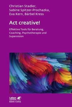 Act creative! (eBook, ePUB) - Stadler, Christian; Spitzer-Prochazka, Sabine; Kern, Eva; Kress, Bärbel
