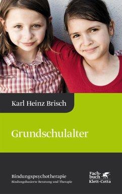 Grundschulalter (eBook, PDF) - Brisch, Karl Heinz