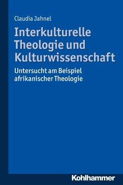Interkulturelle Theologie und Kulturwissenschaft (eBook, PDF) - Jahnel, Claudia