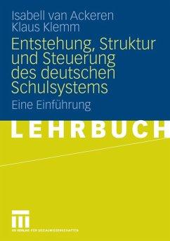 Entstehung, Struktur und Steuerung des deutschen Schulsystems (eBook, PDF) - Ackeren, Isabell van; Klemm, Klaus