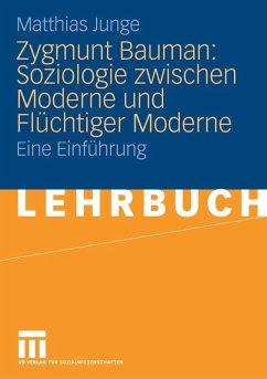 Zygmunt Bauman: Soziologie zwischen Moderne und Flüchtiger Moderne (eBook, PDF) - Junge, Matthias