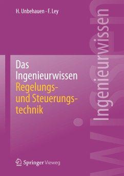 Das Ingenieurwissen: Regelungs- und Steuerungstechnik (eBook, PDF) - Unbehauen, Heinz; Ley, Frank