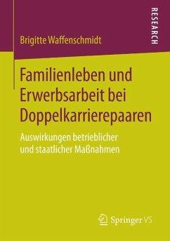 Familienleben und Erwerbsarbeit bei Doppelkarrierepaaren (eBook, PDF) - Waffenschmidt, Brigitte