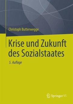 Krise und Zukunft des Sozialstaates (eBook, PDF) - Butterwegge, Christoph