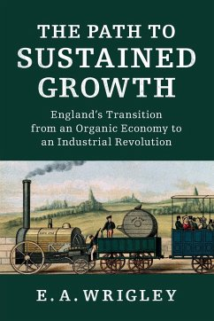 The Path to Sustained Growth: England's Transition from an Organic Economy to an Industrial Revolution - Wrigley, E. A. (University of Cambridge)