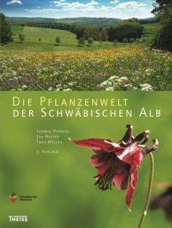 Die Pflanzenwelt der Schwäbischen Alb - Müller, Theo; Walter, Eva