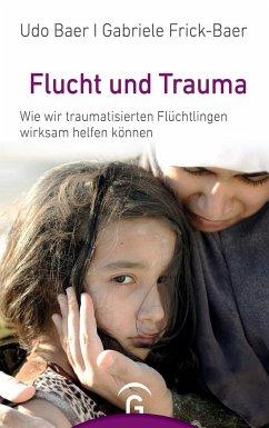 Flucht und Trauma - Baer, Udo;Frick-Baer, Gabriele