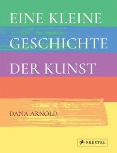 Eine kleine Geschichte der Kunst - Arnold, Dana