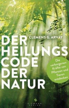 Der Heilungscode der Natur - Arvay, Clemens G.