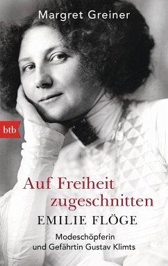 Auf Freiheit zugeschnitten: Emilie Flöge - Greiner, Margret