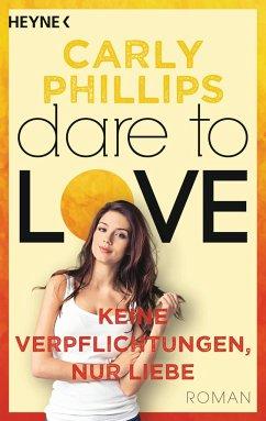 Keine Verpflichtungen, nur Liebe / Dare to love Bd.4 - Phillips, Carly