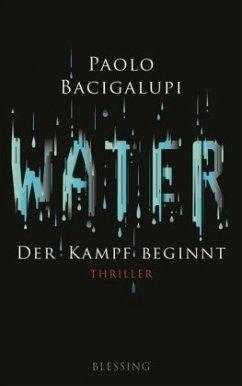 Water - Der Kampf beginnt - Bacigalupi, Paolo
