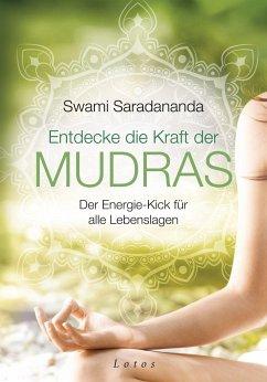 Entdecke die Kraft der Mudras - Saradananda, Swami