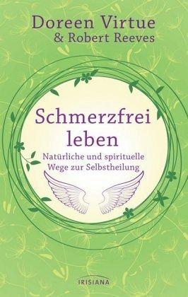 Schmerzfrei leben - Natürliche und spirituelle Wege zur Selbstheilung - Virtue, Doreen; Reeves, Robert