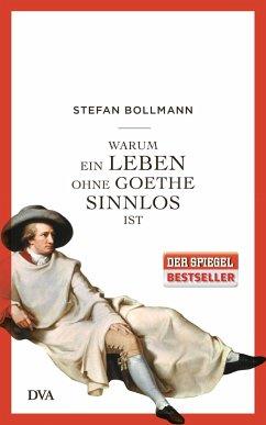 Warum ein Leben ohne Goethe sinnlos ist - Bollmann, Stefan