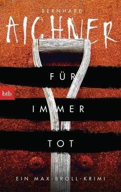 Für immer tot / Max Broll Krimi Bd.2 - Aichner, Bernhard