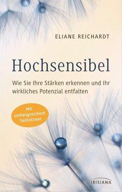 Hochsensibel - Wie Sie Ihre Stärken erkennen und Ihr wirkliches Potenzial entfalten - Reichardt, Eliane
