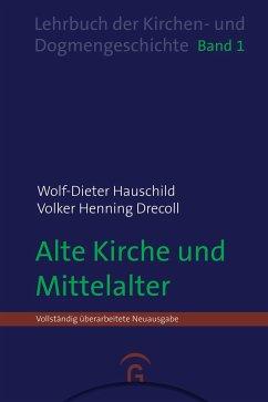 Alte Kirche und Mittelalter - Hauschild, Wolf-Dieter;Drecoll, Volker Henning
