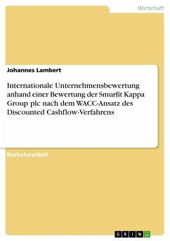 Internationale Unternehmensbewertung anhand einer Bewertung der Smurfit Kappa Group plc nach dem WACC-Ansatz des Discounted Cashflow-Verfahrens
