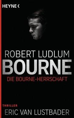 Die Bourne Herrschaft / Jason Bourne Bd.12 - Ludlum, Robert; Lustbader, Eric Van