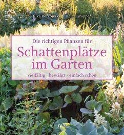 Die richtigen Pflanzen für Schattenplätze im Garten - Borkowski, Elke;Gropper, Helga